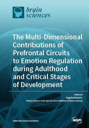 The Multi-Dimensional Contributions of Prefrontal Circuits to Emotion Regulation during Adulthood and Critical Stages of Development