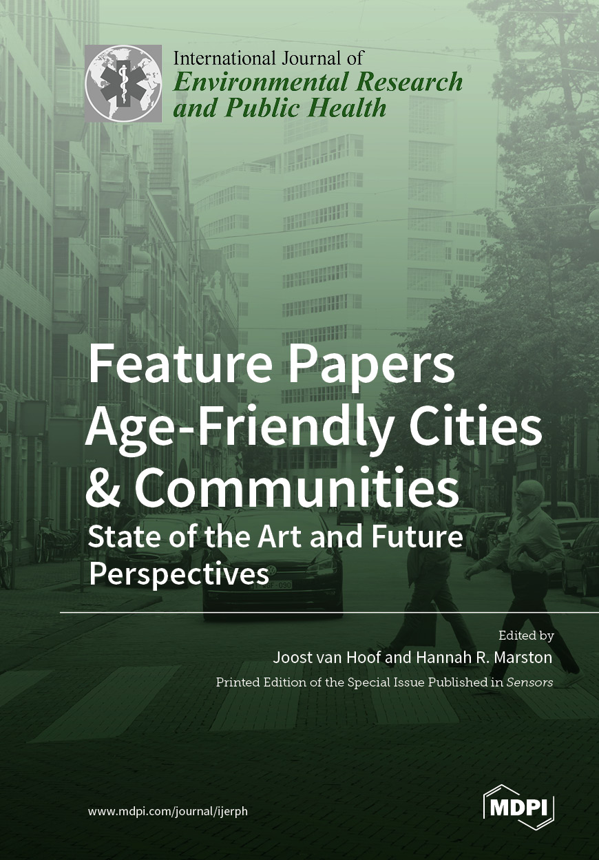 """Feature Papers """"Age-Friendly Cities & Communities: State of the Art and Future Perspectives"""""""