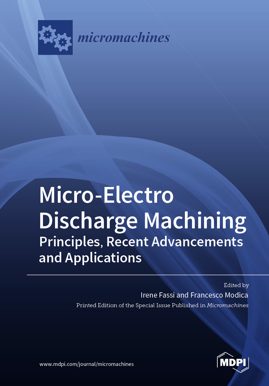 Micro-Electro Discharge Machining: Principles, Recent Advancements and Applications