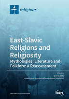 East-Slavic Religions and Religiosity: Mythologies, Literature and Folklore: A Reassessment