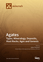 Agates: Types, Mineralogy, Deposits, Host Rocks, Ages and Genesis